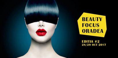 Beauty Focus Oradea 2017, evenimentul anului, in Oradea, in materia de Beauty Brands