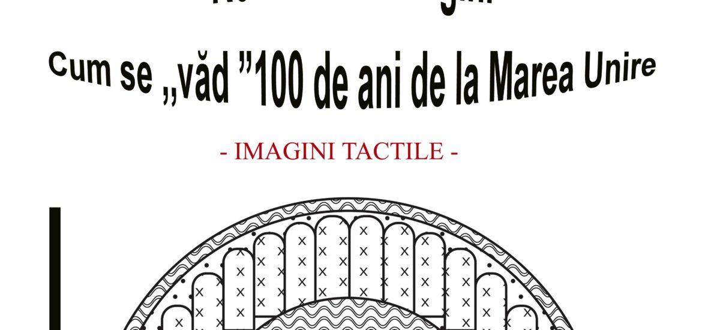 """Expozitie inedita la Muzeul Cetatii Oradea. Imagini embosate pentru nevazatori """"Romania in imagini – cum se vad 100 de ani de la Marea Unire"""""""